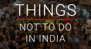 India, travel to India, things not to do in India
